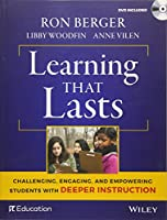 Learning That Lasts, with DVD: Challenging, Engaging, and Empowering Students with Deeper Instruction