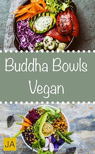 Buddha Bowls Vegan - Das Superfood aus der Schüssel (Super Bowls, Vegane Bowls, Breakfast Bowls, Express Bowls, Ramen, Superfood Kochbuch) (German Edition)