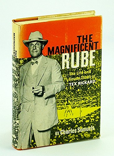 The Magnificent Rube: The Life and Gaudy Times of Tex Rickard