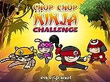 Chop Chop Ninja Challenge (en español)