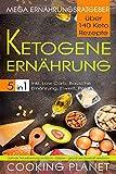 KETOGENE ERNÄHRUNG: Mega Ernährungsratgeber 5 in 1– über 140 Keto Rezepte inkl. Low...