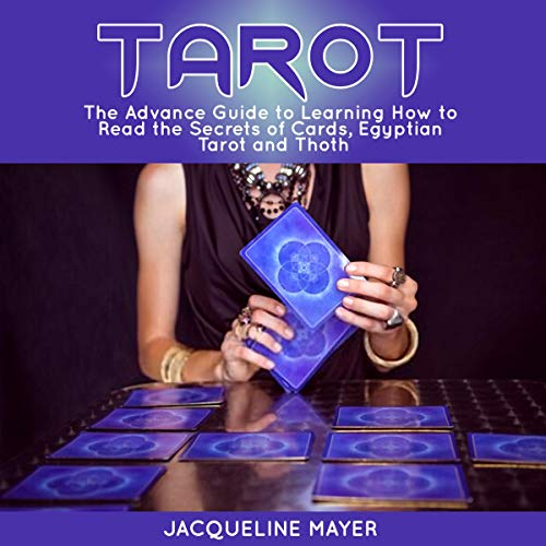 Tarot: The Advance Guide to Learning How to Read the Secrets of Cards, Egyptian Tarot and Thoth Audiobook By Jacqueline Mayer cover art