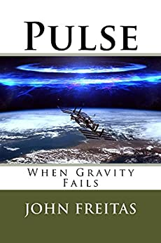 Pulse: When Gravity Fails (Pulse Science Fiction Series Book 1) by [John Freitas]
