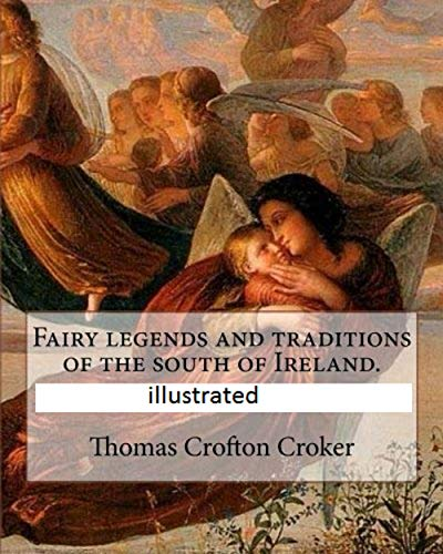 Fairy Legends and Traditions of the South of Ireland illustrated (English Edition)