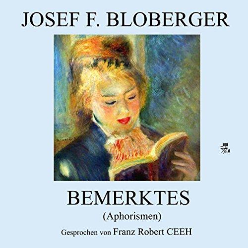 Bemerktes     Aphorismen              By:                                                                                                                                 Josef F. Bloberger                               Narrated by:                                                                                                                                 Franz Robert Ceeh                      Length: 1 hr     Not rated yet     Overall 0.0