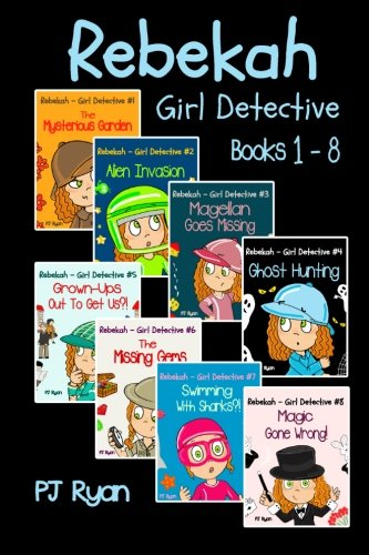 Compare Textbook Prices for Rebekah - Girl Detective Books 1-8: Fun Short Story Mysteries for Children Ages 9-12 The Mysterious Garden, Alien Invasion, Magellan Goes Missing, Ghost Hunting,Grown-Ups Out To Get Us?! + 3 more  ISBN 9780615877594 by Ryan, PJ