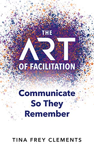 The ART of Facilitation: Communicate So They Remember (English Edition)