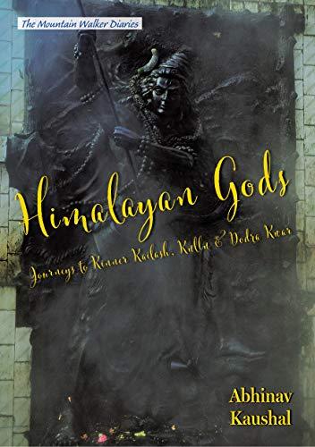Himalayan Gods - Journeys to Kinner Kailash, Kullu and Dodra Kwar (The Mountain Walker Diaries) (English Edition)
