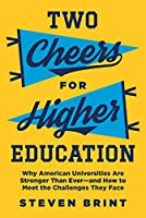 Two Cheers for Higher Education: Why American Universities Are Stronger Than Ever - and How to Meet the Challenges They Face (The William G. Bowen Series)