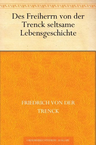 Des Freiherrn von der Trenck seltsame Lebensgeschichte