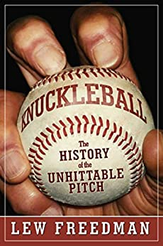 Knuckleball: The History of the Unhittable Pitch by [Lew Freedman]