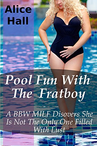 Pool Fun With The Fratboy: A BBW MILF Discovers She Is Not The Only One Filled With Lust (English Edition)