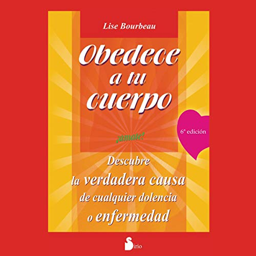 Obedece a tu cuerpo, ámate (Narración en Castellano) [Your Body's Telling You: Love Yourself!]     Descubre la verdadera causa de cualquier dolencia o enfermedad [Discover the True Cause of Any Ailment or Disease]              By:                                                                                                                                 Lise Bourbeau                               Narrated by:                                                                                                                                 Aida Baida Gil                      Length: 11 hrs and 50 mins     Not rated yet     Overall 0.0
