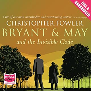 Bryant and May and the Invisible Code                   By:                                                                                                                                 Christopher Fowler                               Narrated by:                                                                                                                                 Tim Goodman                      Length: 11 hrs and 1 min     338 ratings     Overall 4.4