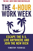 The 4 -Hour Work Week: Escape the 9 -5, Live Anywhere and Join the New Rich by Timothy Ferriss (2008 -04 -03)
