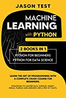 MACHINE LEARNING WITH PYTHON: Learn the art of Programming with a complete crash course for beginners. Strategies to Master Data Science, Numpy, Keras, Pandas and Arduino like a Pro in 7 days