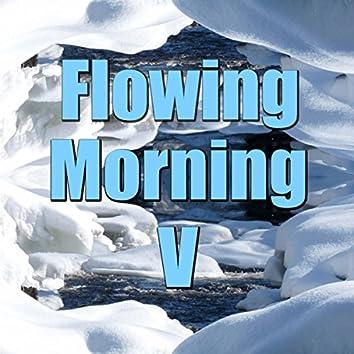 Flowing Morning, Vol. 5