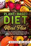 Plant-Based Diet Meal Plan: Everything you need to know about the plant-based diet, including its health benefits, quick recipes and a sample meal plan.