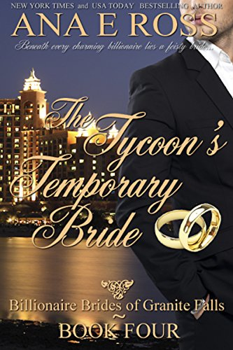 Book: The Tycoon's Temporary Bride - Book Four (Billionaire Brides of Granite Falls 4) by Ana E Ross