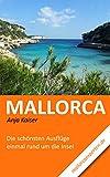 Mallorca: Die schönsten Ausflüge einmal rund um die Insel (German Edition)
