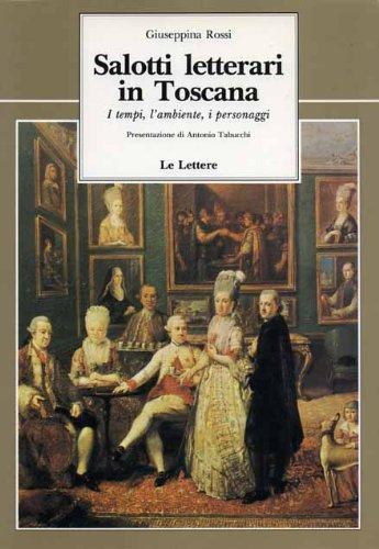 Salotti letterari in Toscana. I Tempi, l'Ambiente, i Personaggi
