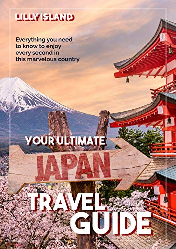 YOUR ULTIMATE JAPAN TRAVEL GUIDE: Everything you need to know to enjoy every second in this marvelous country I Japan Reiseführer (English Edition)