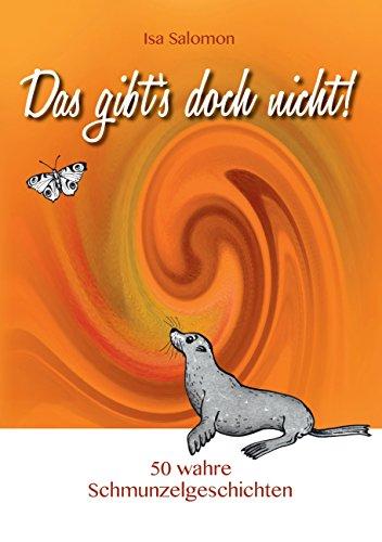 Das gibt's doch nicht!: 50 wahre Schmunzelgeschichten (German Edition)