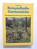 Beispielhafte Gartenteiche. Das Handbuch für Planung, Gestaltung, Pflege