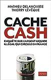 Cache Cash - Enquête sur l'argent liquide illégal qui circule en France