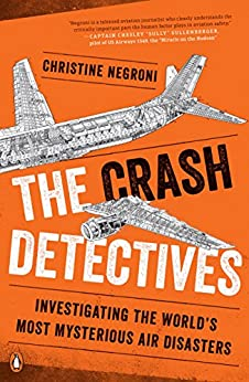The Crash Detectives: Investigating the World's Most Mysterious Air Disasters by [Christine Negroni]