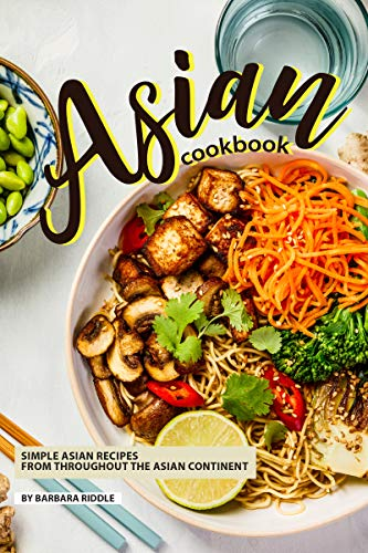 Asian Cookbook: Simple Asian Recipes from throughout the Asian Continent (English Edition)
