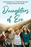 Daughters Of Eve: A resounding call to recapture God's glorious vision for women