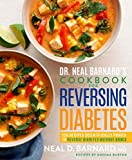Dr. Neal Barnard s Cookbook for Reversing Diabetes: 150 Recipes Scientifically Proven to Reverse Diabetes Without Drugs