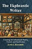 The Ekphrastic Writer: Creating Art-Influenced Poetry, Fiction and Nonfiction