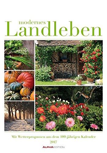Modernes Landleben 2017 - Bildkalender (24 x 34) - mit Wetterprognosen aus dem 100-jährigen Kalender