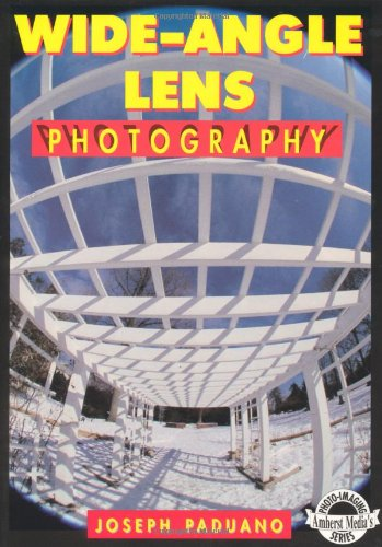Wide-Angle Lens Photography: A Complete, Fully Illustrated Guide (Amherst Media's Photo-Imaging Series)