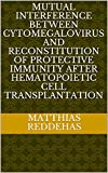 Mutual Interference between Cytomegalovirus and Reconstitution of Protective Immunity after Hematopoietic Cell Transplantation (English Edition)