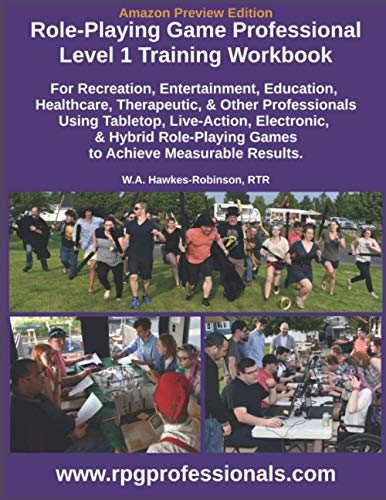Compare Textbook Prices for Role-Playing Game Professional Level 1 Training Workbook: For Recreation, Entertainment, Education, Healthcare, Therapeutic, and Other Professionals ... Games to Achieve Measurable Results  ISBN 9798570553040 by Hawkes-Robinson, W.A.