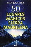 50 lugares mágicos de la sierra Madrileña: 17 (Viajar)