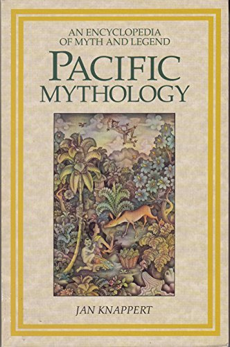 Pacific Mythology: An Encyclopedia of Myth and Legend