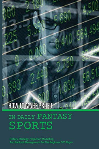 Compare Textbook Prices for How To Make Profit In Daily Fantasy Sports: History, Strategy, Projection Modelling And Bankroll Management For The Beginner DFS Player: Strategies For Winning At Daily Fantasy Sports  ISBN 9798599941521 by Balducci, Jesus