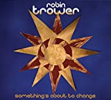 Songtexte von Robin Trower - Something's About to Change