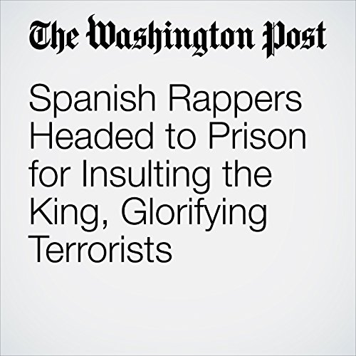 Spanish Rappers Headed to Prison for Insulting the King, Glorifying Terrorists copertina