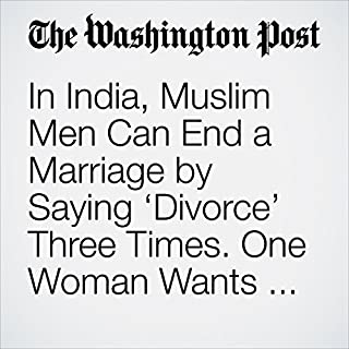In India, Muslim Men Can End a Marriage by Saying 'Divorce' Three Times. One Woman Wants to Stop That. cover art
