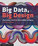 Big Data, Big Design: Why Designers Should Care about Artificial Intelligence (English Edition)