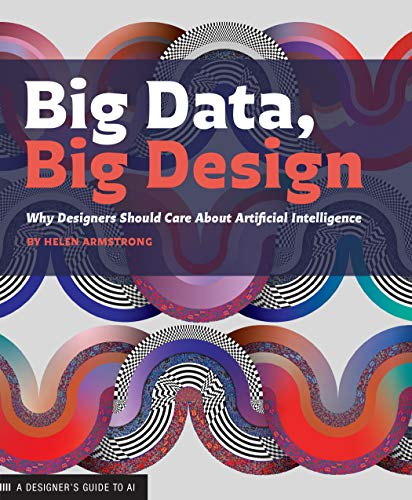 Big Data, Big Design: Why Designers Should Care about Artificial Intelligence