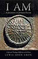 I AM: A Journey in Jewish Faith: A Spiritual/Theological Reflection on the Shema