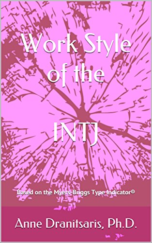 Work Style of the INTJ: Based on the Myers-Briggs Type Indicator (Work Style Series Book 11)