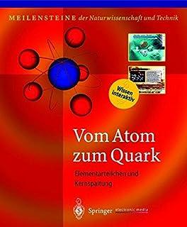 Vom Atom Zum Quark: Elementarteilchen Und Kernspaltung (Meilensteine Der Naturwissenschaft Und Technik)