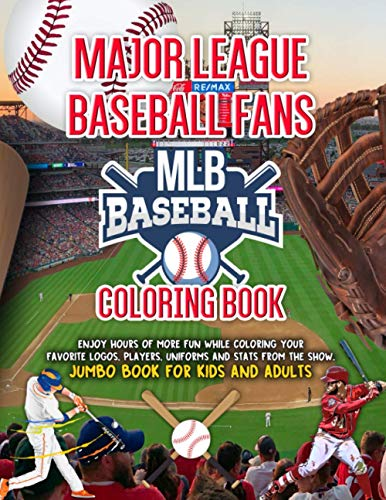 Major League Baseball Fans MLB Coloring Book: Enjoy Hours Of More Fun While Coloring Your Favorite Logos, Players, Uniforms and Stats From The Show. Jumbo Book For Kids And Adults